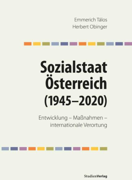 Emmerich Tálos und Herbert Obinger: Sozialstaat Österreich (1945-2020). Entwicklung – Maßnahmen – internationale Verortung.